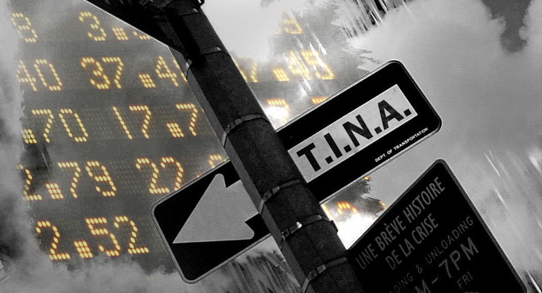 T.I.N.A. UNE BRÈVE HISTOIRE DE LA CRISE
